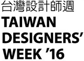 Taiwan Designers' Week  Sep 23, 2016 – Oct 2, 2016 Songshan Cultural and Creative Park