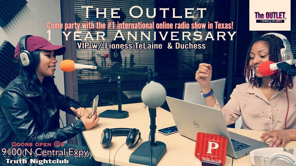 Come turn up with Lioness TeLaine, her live co-host Duchess and the rest of The Outlet team for their 1 Year Anniversary! DEC 29th, 2017. Doors open at 9pm.  Truth Night Club: 9100 N. Central EXPY Come celebrate the success of airing independently for 1 year and counting!!!!! Don't miss this turn up!! 2017 brings a whole new level to the show! See you there!