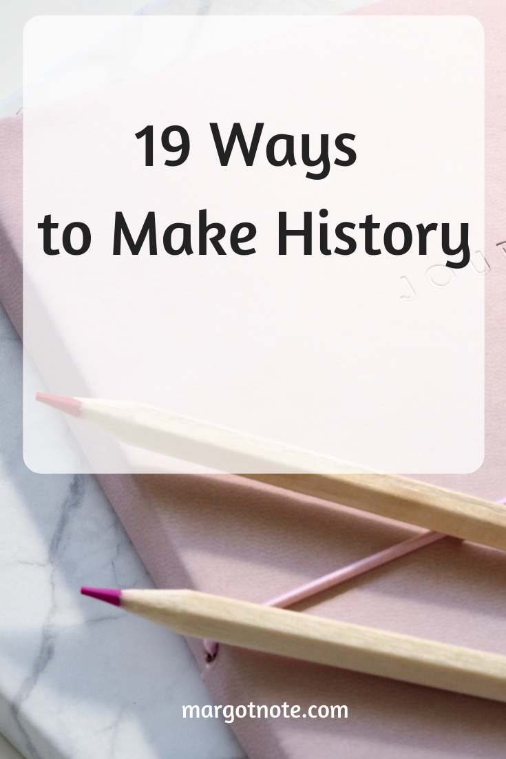 19 Ways to Make History