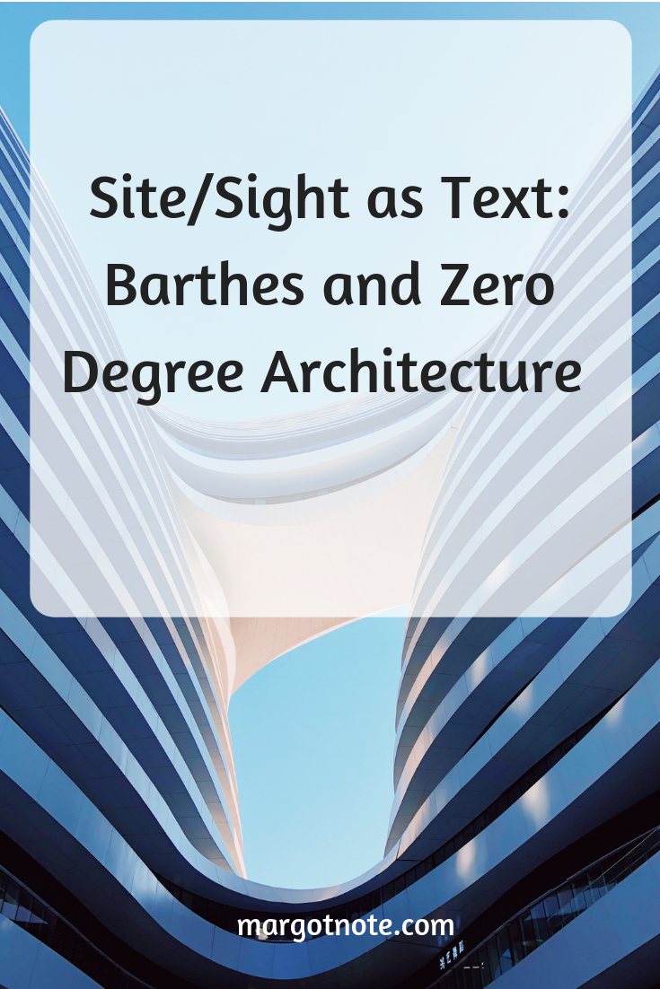 Site/Sight as Text: Barthes and Zero Degree Architecture