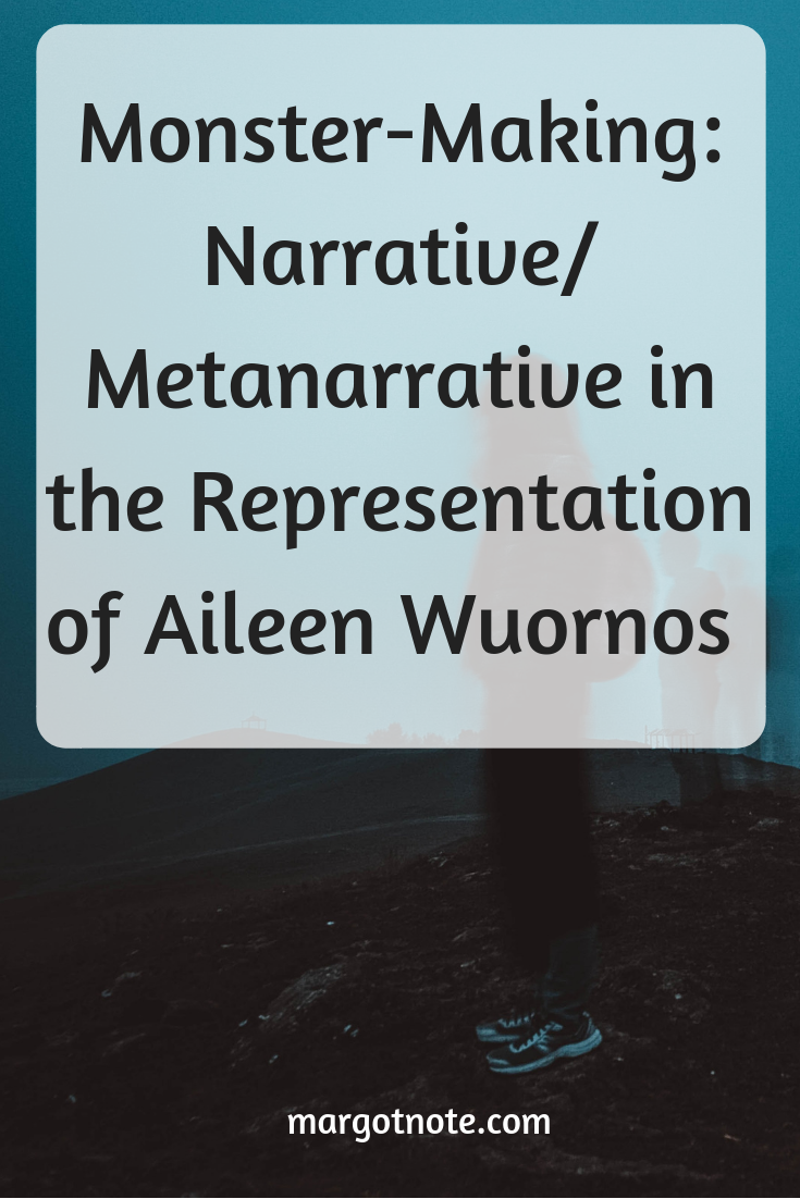 Monster-Making: Narrative/Metanarrative in the Representation of Aileen Wuornos