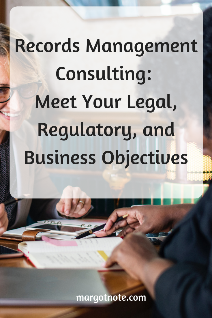 Records Management Consulting: Meet Your Legal, Regulatory, and Business Objectives