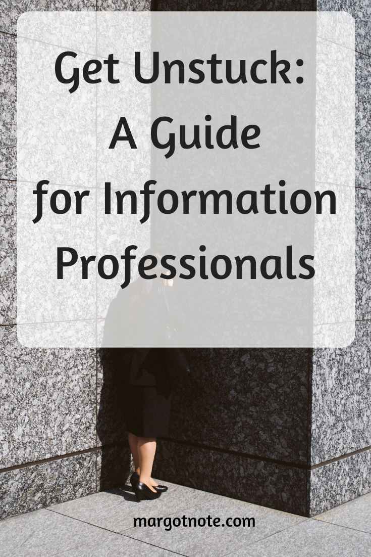 Get Unstuck: A Guide for Information Professionals