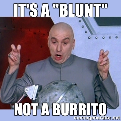 its-a-blunt-not-a-burrito.jpg