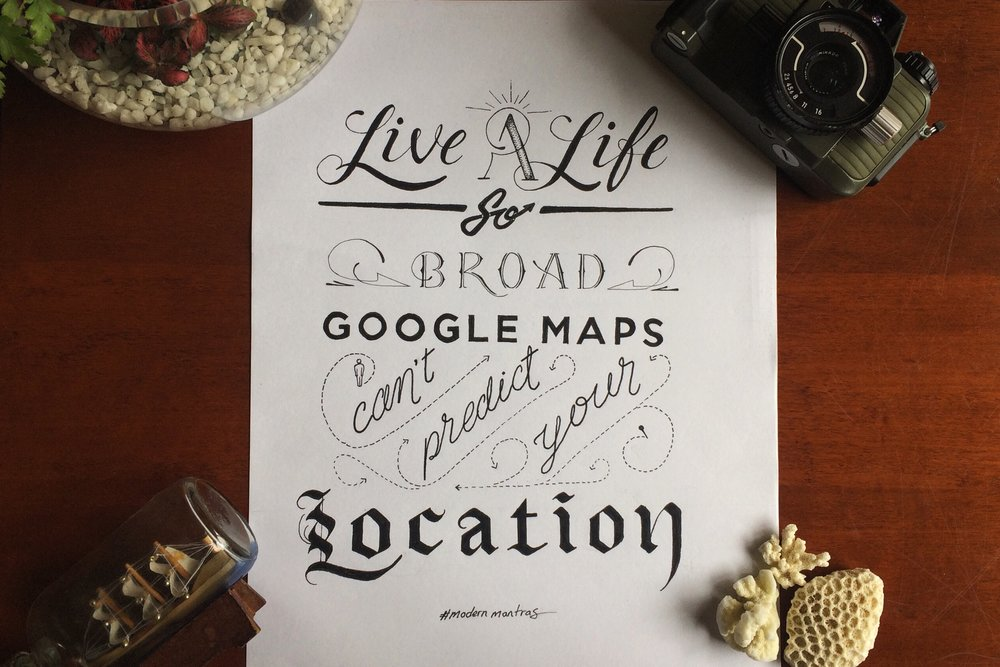 MODERN MANTRA #1 - Life a life so broad Google Maps can't predict your location.