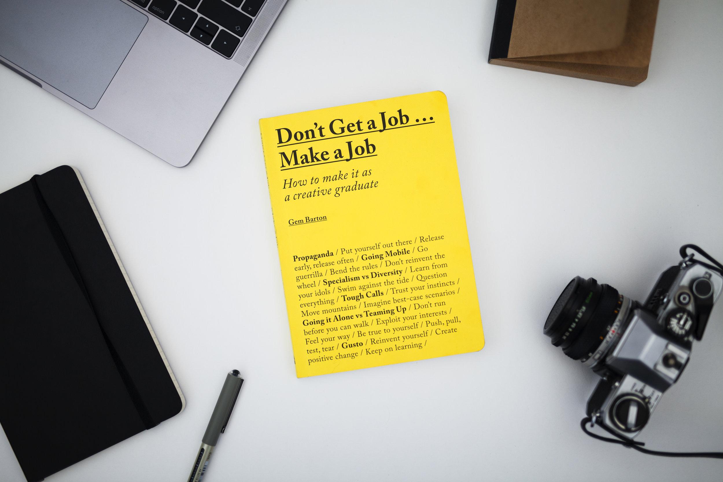Dont Get a Joba Make a Job How to make it as a creative graduate