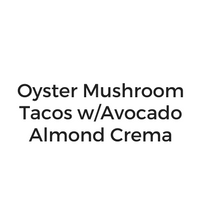 Oyster Mushroom Tacos with Avocado Almond Crema