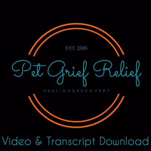 Pet Grief Relief Video and Transcript Download Program