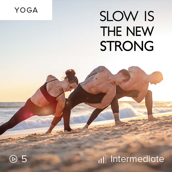 Slow is the New Strong    Slow down and focus as you approach your practice and building strength with intention in this mindful, challenging Vinyasa series.