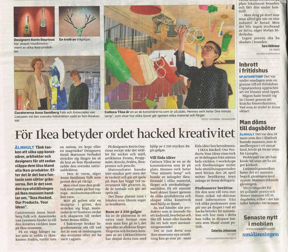 "Smalanningen, part 2   [newspaper, hard copy & digital]   Edition 82: 27 April 2018,  page 2    。    Language: Swedish   Review of the exhibition  ""Ikea hacked.Our products. Your Ideas""  at Ikea Museum, Almhult  (title trans. ""For Ikea the word hacked means creativity"");"