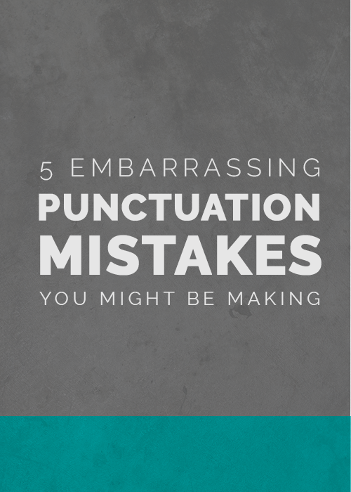 5 embarrassing punctuation mistakes you might be making