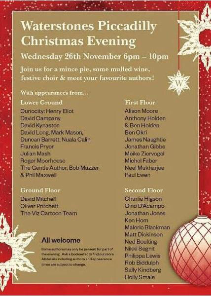 Waterstones Christmas Event     I'll be at Waterstones Piccadilly tomorrow (Wednesday 26 November) from 6pm signing books at their Christmas evening. Lots of other much more exciting authors there too. If you're in the area pop in and say hi…