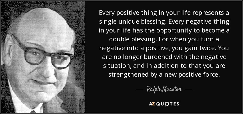 quote-every-positive-thing-in-your-life-represents-a-single-unique-blessing-every-negative-ralph-marston-78-76-96.jpg