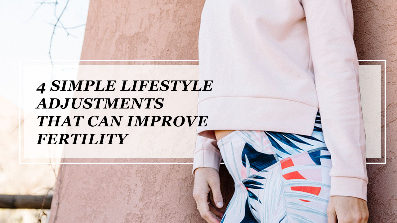 4 Simple Lifestyle Adjustments that can Improve your