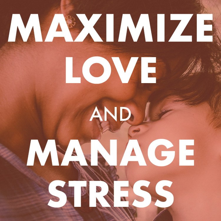 Maximize Love and Manage Stress