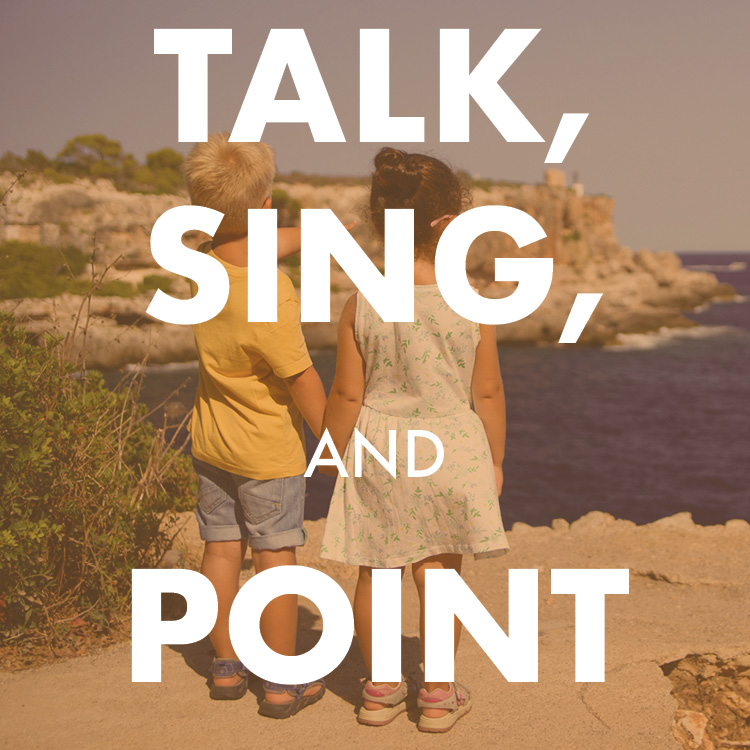 Talk, Sing, and Point