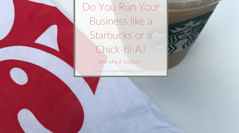 Do You Run Your Business like a Starbucks or a Chick-fil-A? (and why it matters)  |  The Social Walker Agency