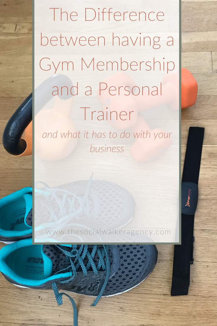 The Difference between having a Gym Membership and a Personal Trainer (and what it has to do with your business)  |  The Social Walker Agency