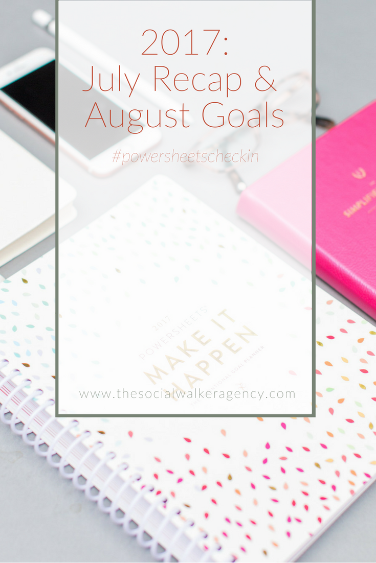 2017: July Recap & August Goals #powersheetscheckin  |  The Social Walker Agency