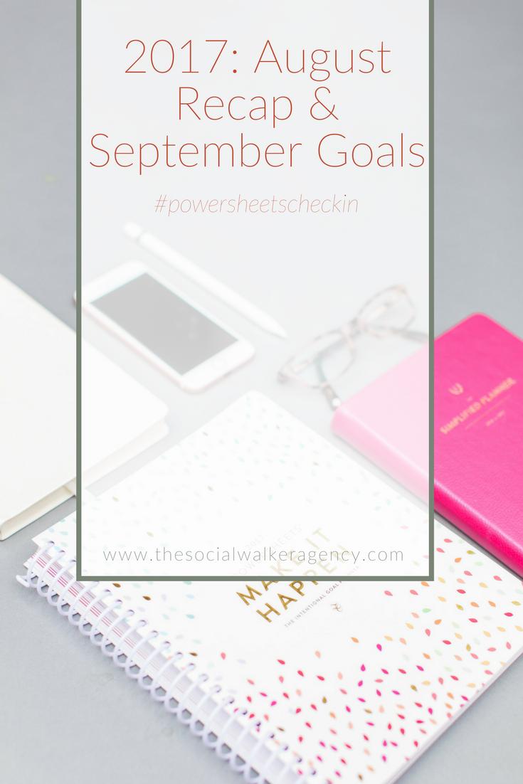 2017: August Recap + September Goals #powersheetscheckin  |  The Social Walker Agency