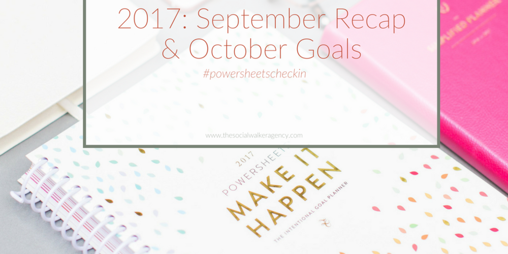 2017: September Recap & October Goals #powersheetscheckin  |  The Social Walker Agency