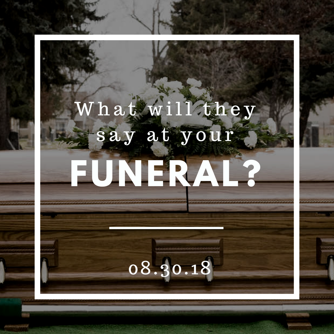 What will they say at your funeral? — THIENDOAN NET