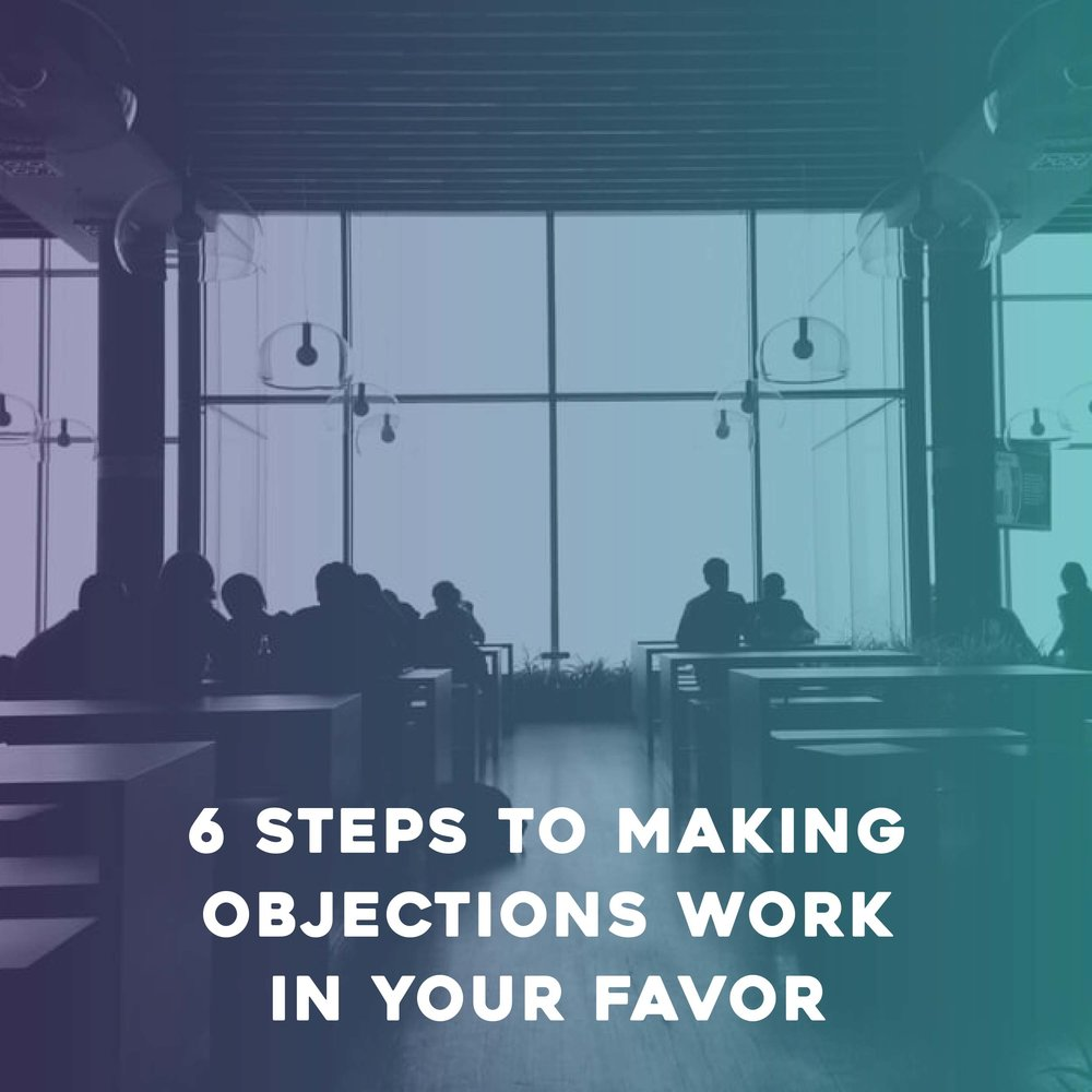 6 Steps to Making Objections Work in Your Favor