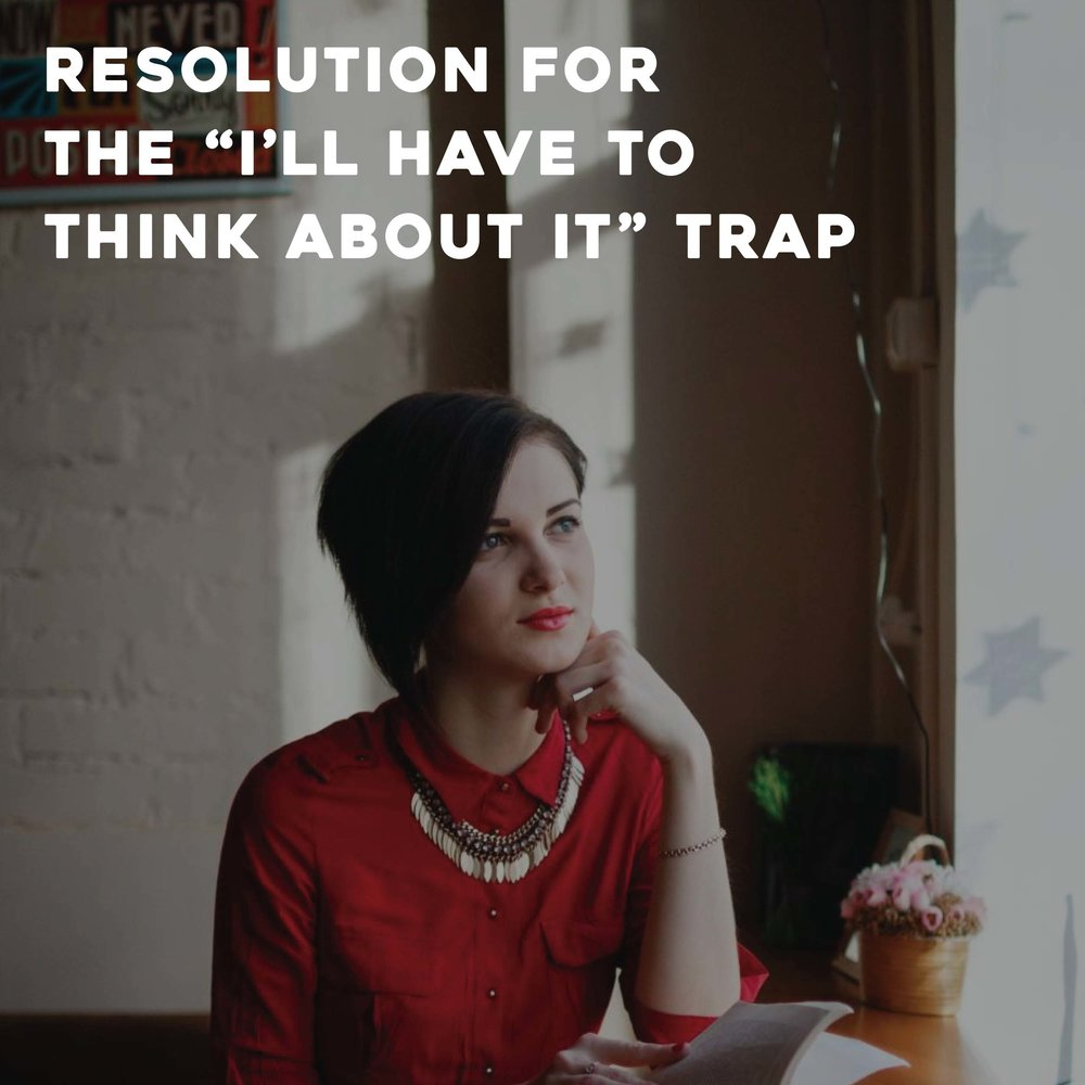"Resolution for the ""I'll Have to Think About It"" Trap"