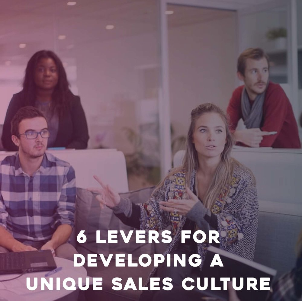 6 Levers for Developing a Unique Sales Culture