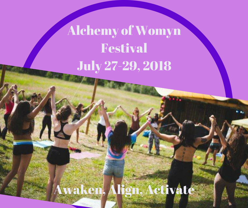 Alchemy of Womyn Festival July 27-29, 2018Awaken, Align, Activate.jpg