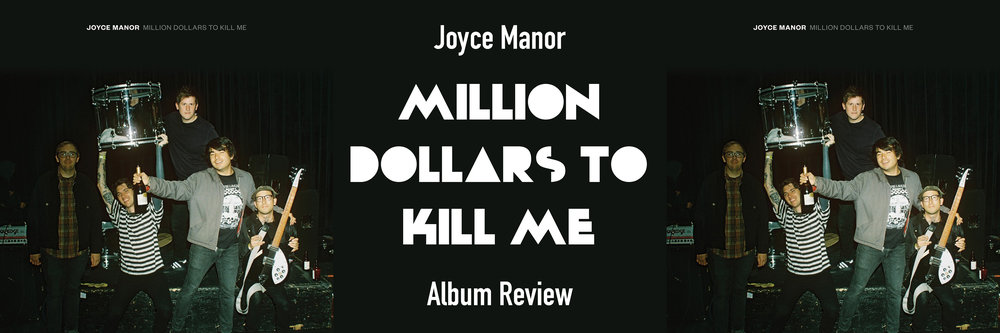 "Joyce Manor ""Million Dollars to Kill Me"" Album Review.jpg"