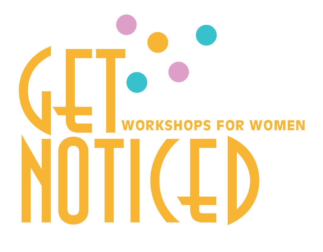 GET NOTICED Workshops for Women
