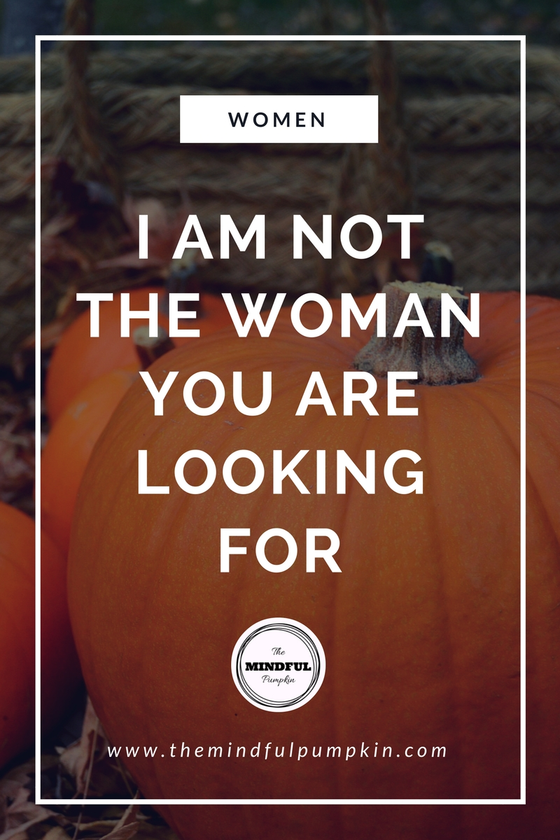 I am Not the Woman You are Looking for...