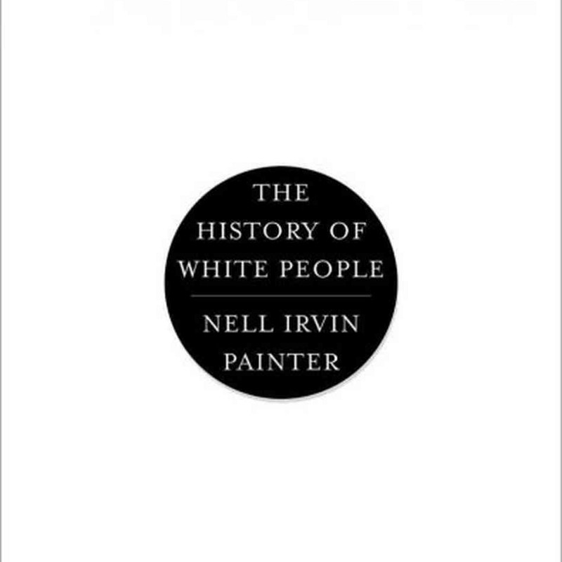 Nell Irvin Painter's The History of White People,2010
