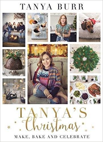 Tanya Burr,   Tanya's   Christmas Make, Bake and Celebrate  Book, $27.00