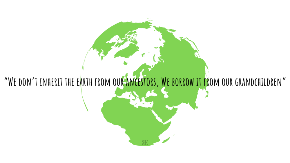"""""""We don't inherit the earth from our ancestors. We borrow it from our grandchildren"""""""