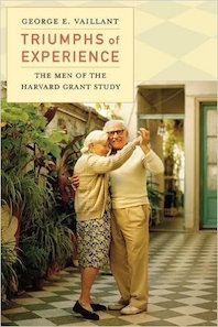 BOOK REVIEW of  Triumphs of Experience: The Men of the Harvard Grant Study   by George Vaillant, M.D.  Positive Psychology News Daily