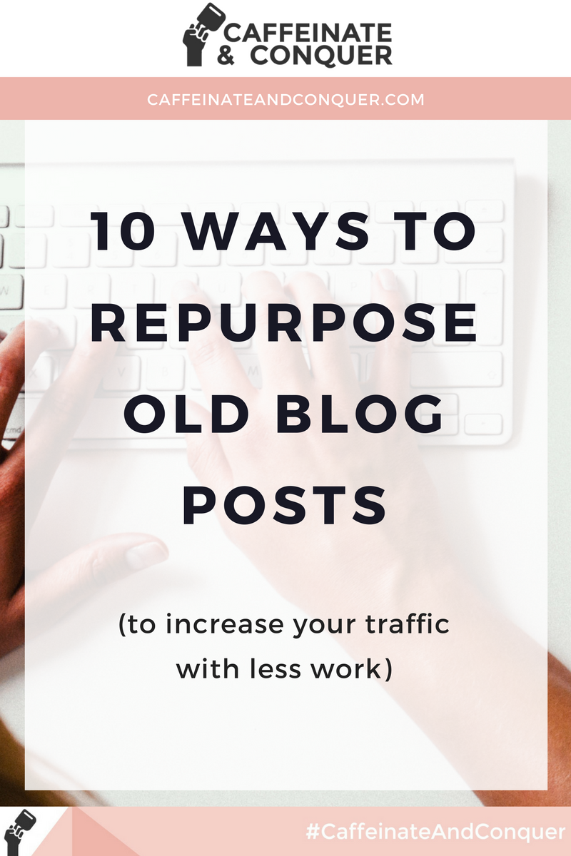 10 Ways to Repurpose Old Blog Posts | Reuse old blog content