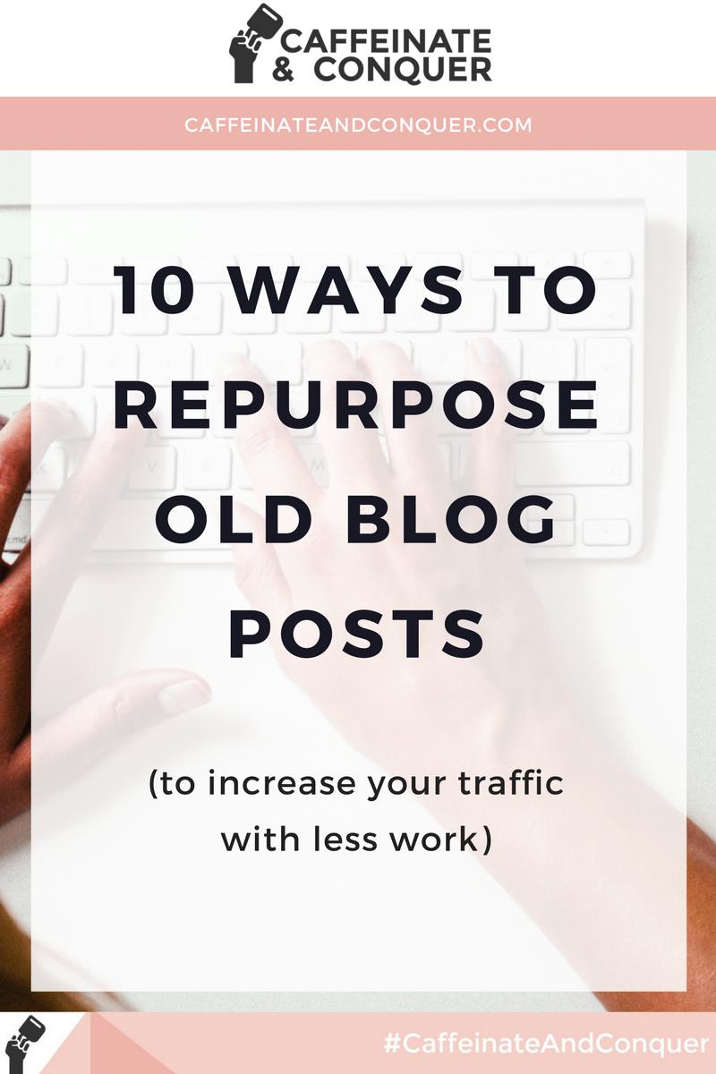 10 Ways to Repurpose Old Blog Posts | Reuse old blog content