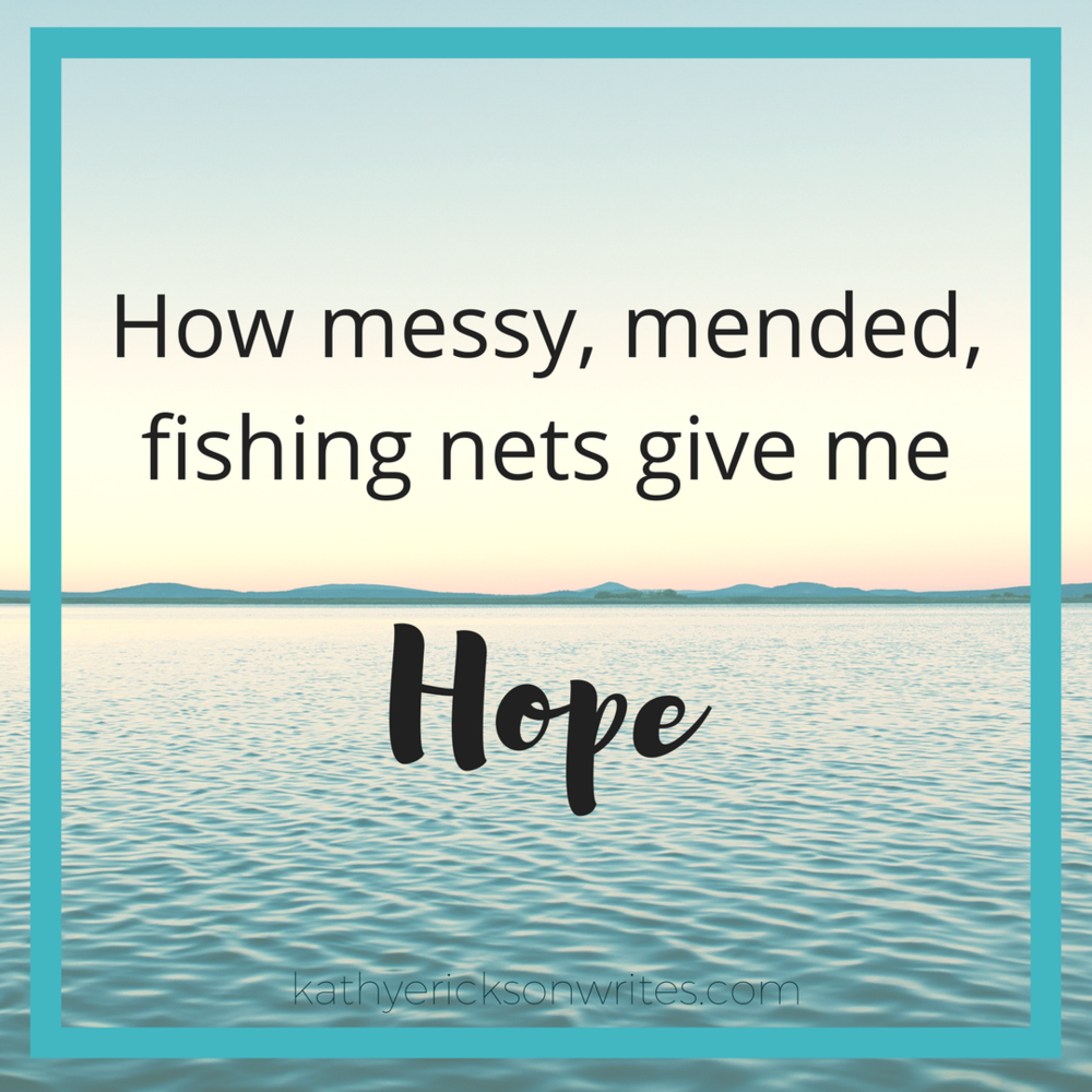 How Messy, Mended, Fishing Nets Give Me Hope