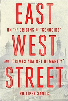 "East West Street: On the Origins of ""Genocide"" and ""Crimes Against Humanity"" by Philippe Sands:"