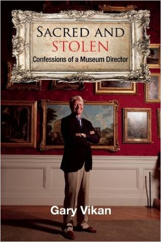 Sacred and Stolen: Confessions of a Museum Director by Gary Vikan