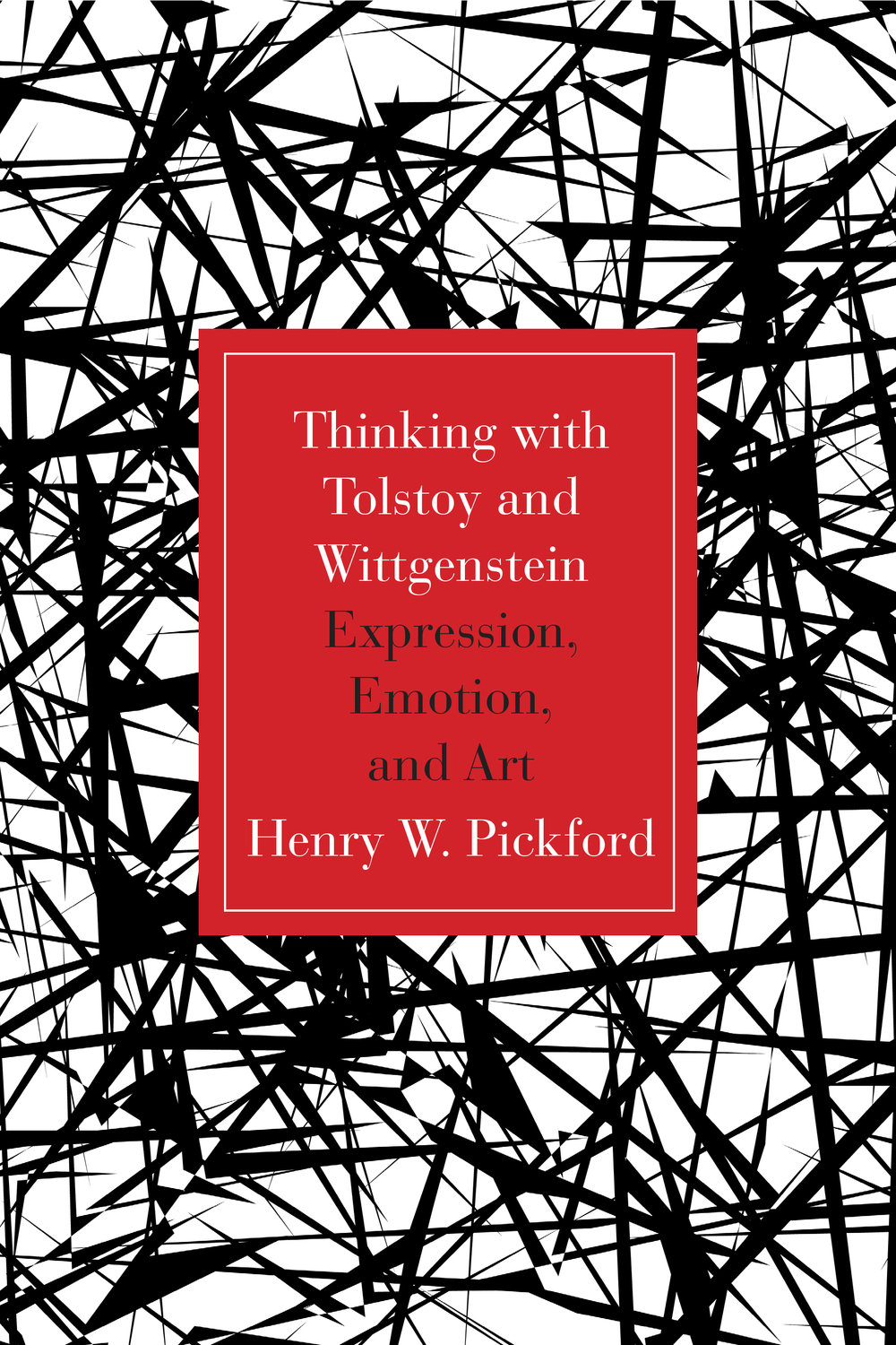 Thinking with Tolstoy and Wittgenstein Expression, Emotion, and Art by Henry Pickford