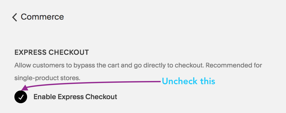 1| Go to your panel Commerce > Express Checkout. Then uncheck this option.
