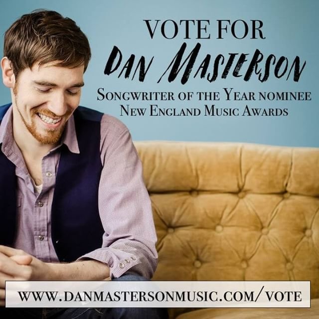 I am nominated for Songwriter of the Year at The New England Music Awards, and today (Wednesday) is the last day to vote!  www.danmastersonmusic.com/vote  Tell a friend tell a friend.  Here's a playlist:https://open.spotify.com/user/danmasterson/playlist/3Cv3xUe6lWeE8HxZFuYGOK