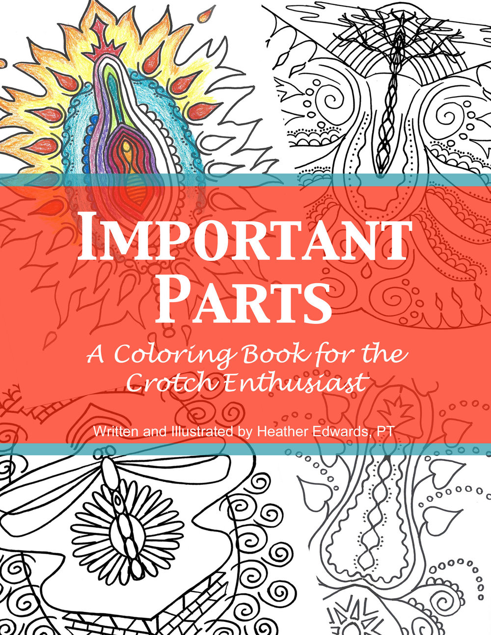CROTCH COLORING BOOK   Color your cares away in an empowering and playful way! $17.99 by Heather Edwards