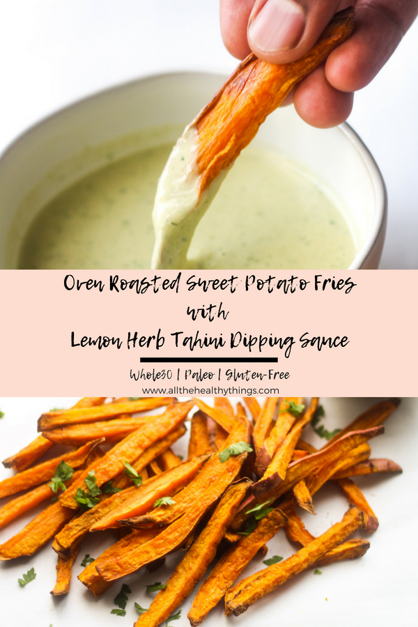 Oven Roasted Sweet Potato Fries with Lemon Herb Tahini Dipping Sauce