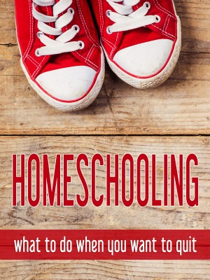 Homeschooling what to do when you want to quit.