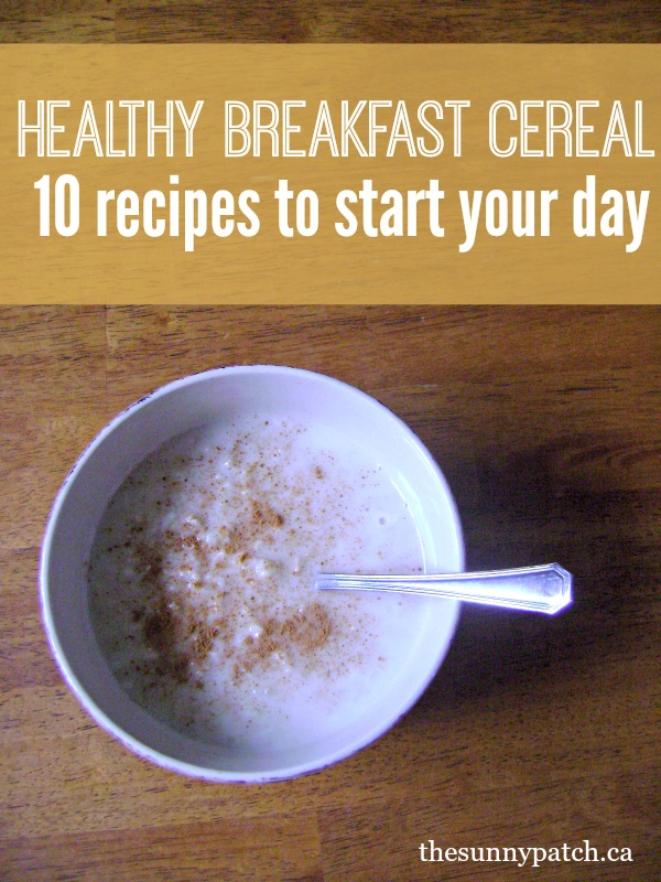Start your day with a healthy breakfast. 10 recipes for healthy breakfast cereals - move over fruit loops!