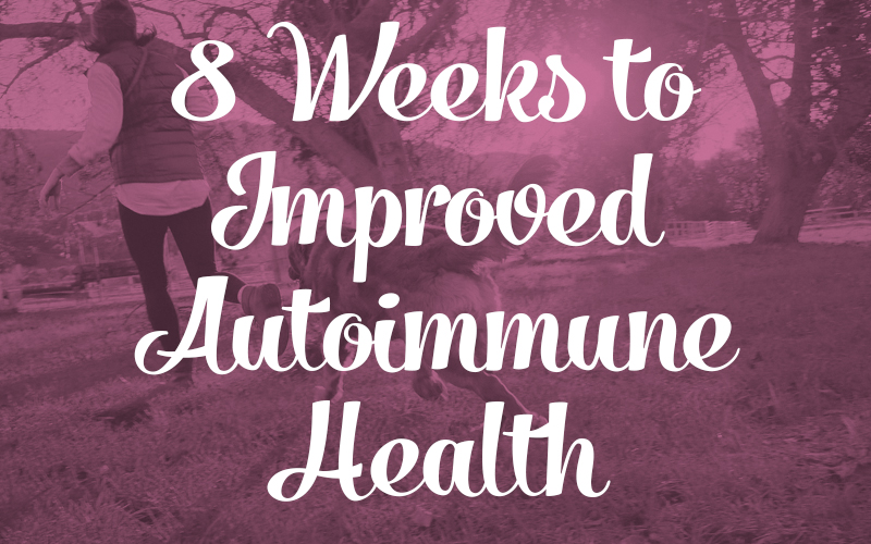 8 Weeks to Improved Autoimmune Health